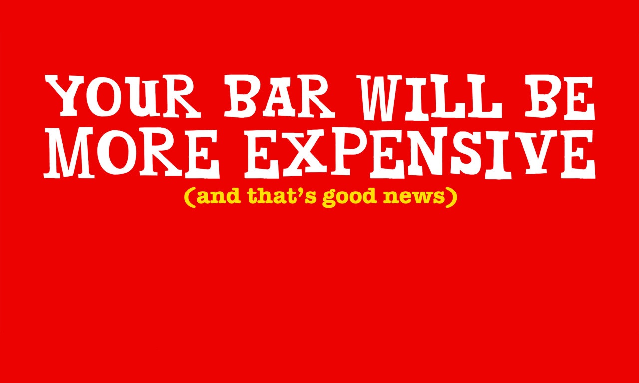 YES: our bars will be more expensive!